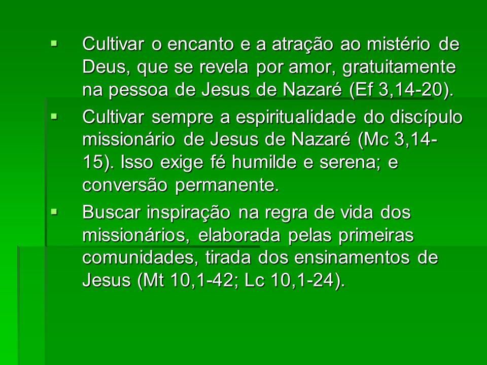 Cultivar o encanto e a atração ao mistério de Deus, que se revela por amor, gratuitamente na pessoa de Jesus de Nazaré (Ef 3,14-20). Cultivar o encant