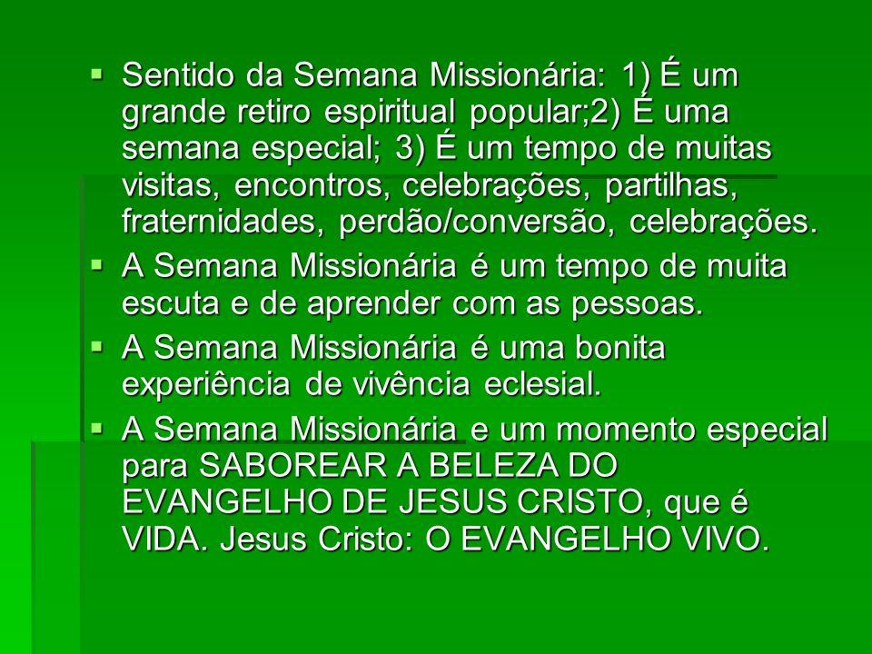 Sentido da Semana Missionária: 1) É um grande retiro espiritual popular;2) É uma semana especial; 3) É um tempo de muitas visitas, encontros, celebraç