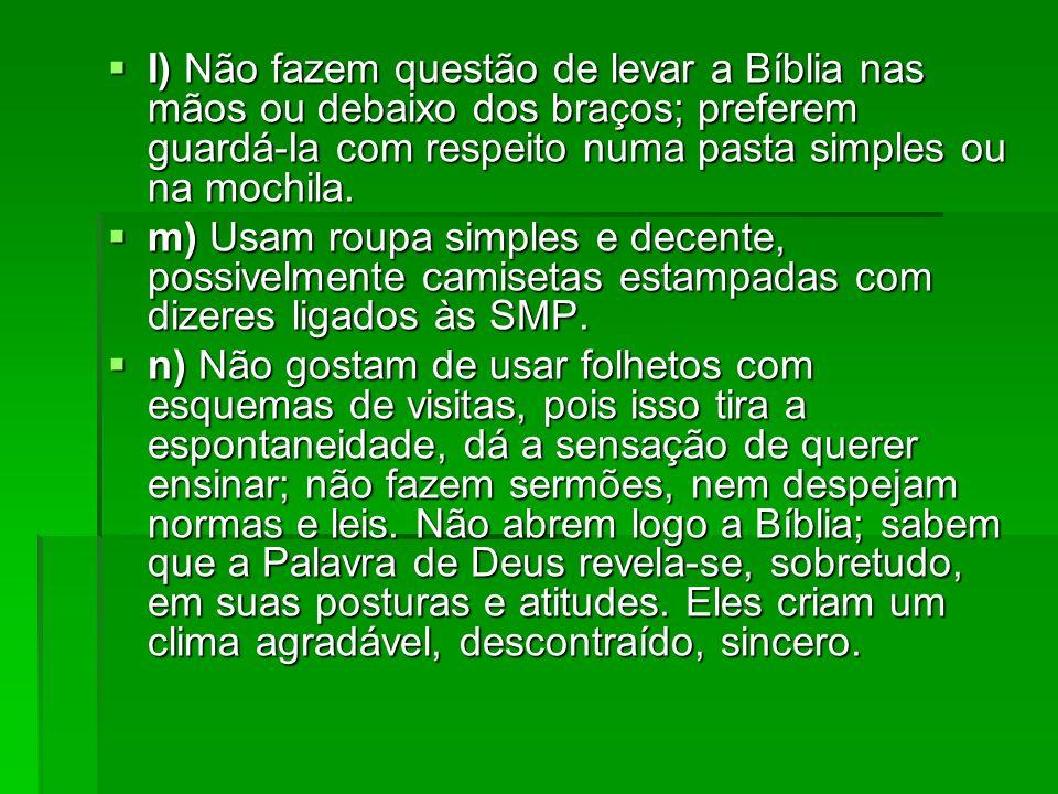 I) Não fazem questão de levar a Bíblia nas mãos ou debaixo dos braços; preferem guardá-Ia com respeito numa pasta simples ou na mochila. I) Não fazem