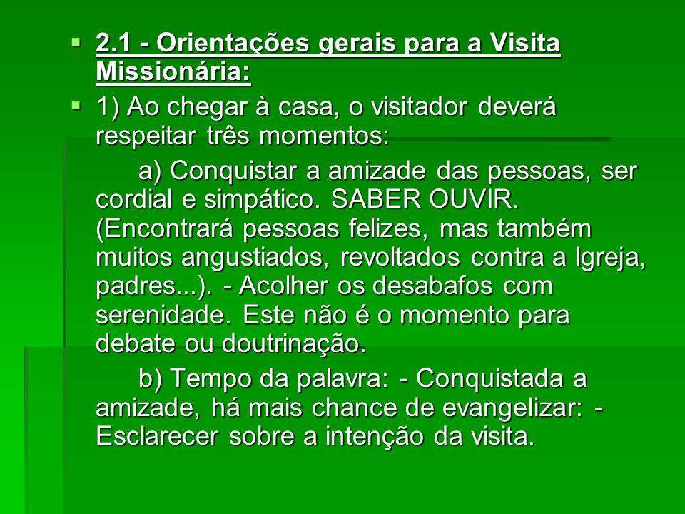 2.1 - Orientações gerais para a Visita Missionária: 2.1 - Orientações gerais para a Visita Missionária: 1) Ao chegar à casa, o visitador deverá respei
