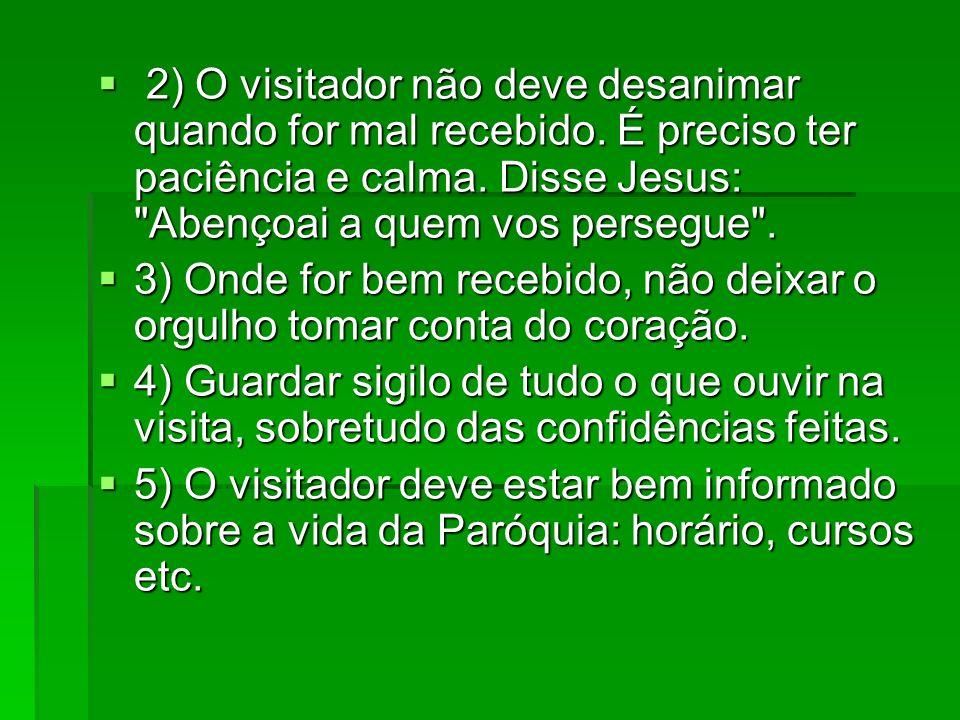 2) O visitador não deve desanimar quando for mal recebido. É preciso ter paciência e calma. Disse Jesus: