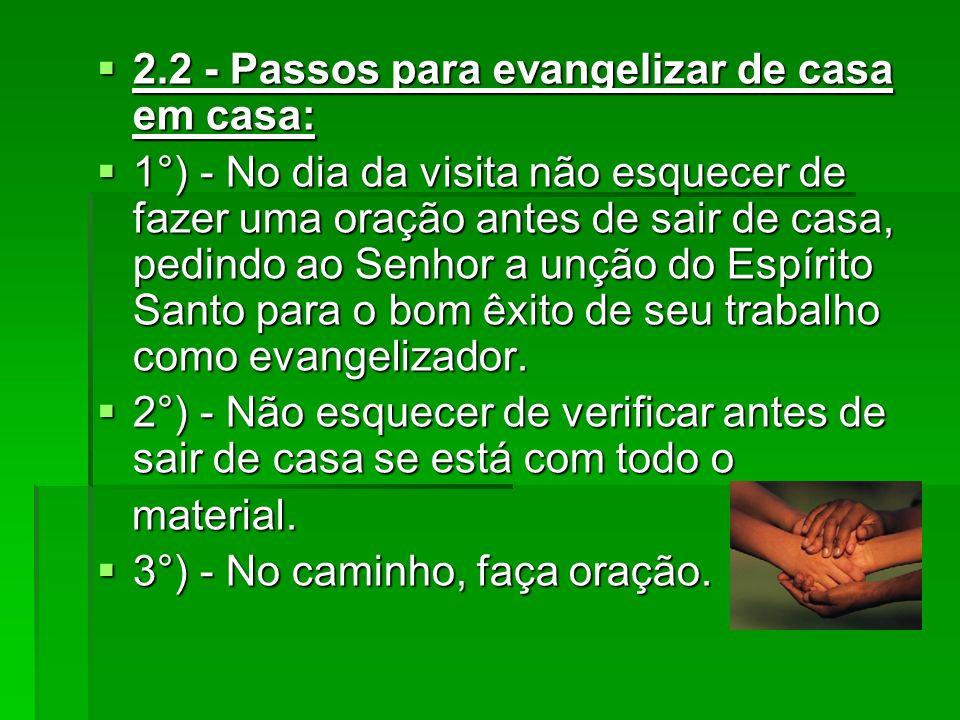 2.2 - Passos para evangelizar de casa em casa: 2.2 - Passos para evangelizar de casa em casa: 1°) - No dia da visita não esquecer de fazer uma oração