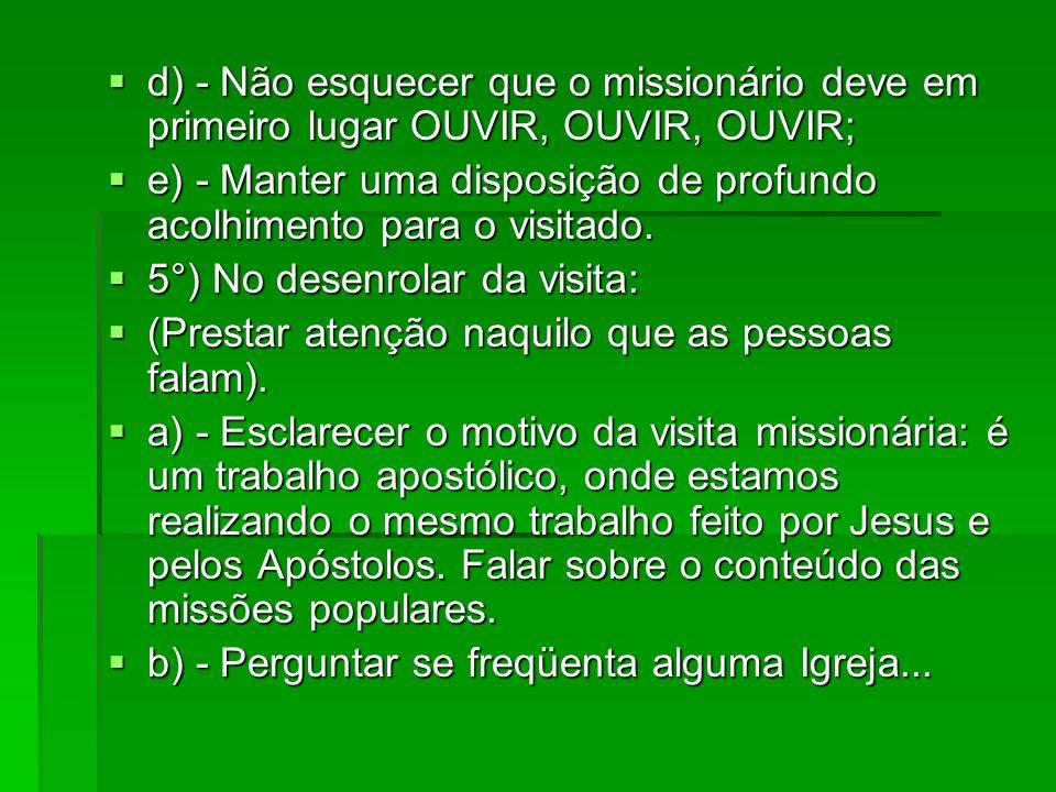 d) - Não esquecer que o missionário deve em primeiro lugar OUVIR, OUVIR, OUVIR; d) - Não esquecer que o missionário deve em primeiro lugar OUVIR, OUVI
