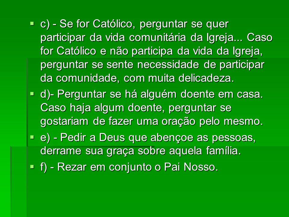 c) - Se for Católico, perguntar se quer participar da vida comunitária da Igreja... Caso for Católico e não participa da vida da Igreja, perguntar se
