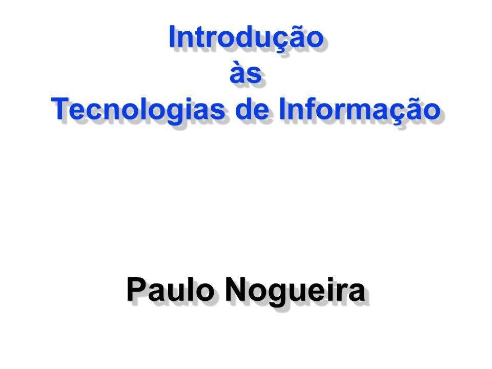 Introdução às Tecnologias de Informação Paulo Nogueira