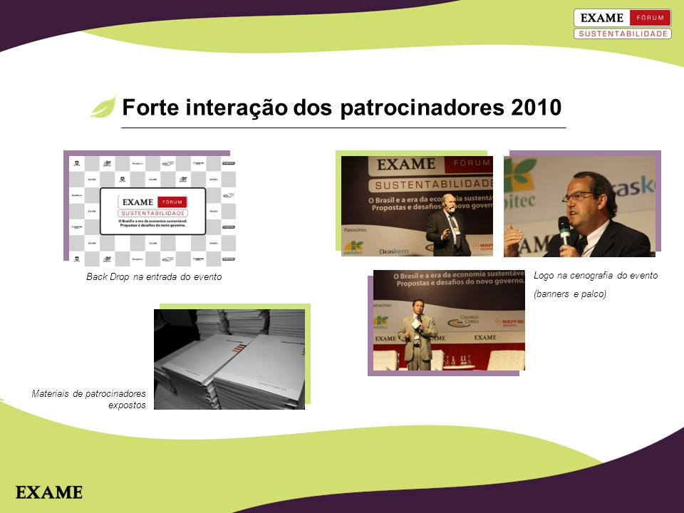 Forte interação dos patrocinadores 2010 Logo na cenografia do evento (banners e palco) Back Drop na entrada do evento Materiais de patrocinadores expo
