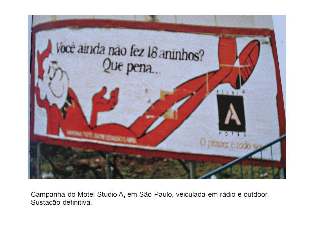 Campanha do Motel Studio A, em São Paulo, veiculada em rádio e outdoor. Sustação definitiva.