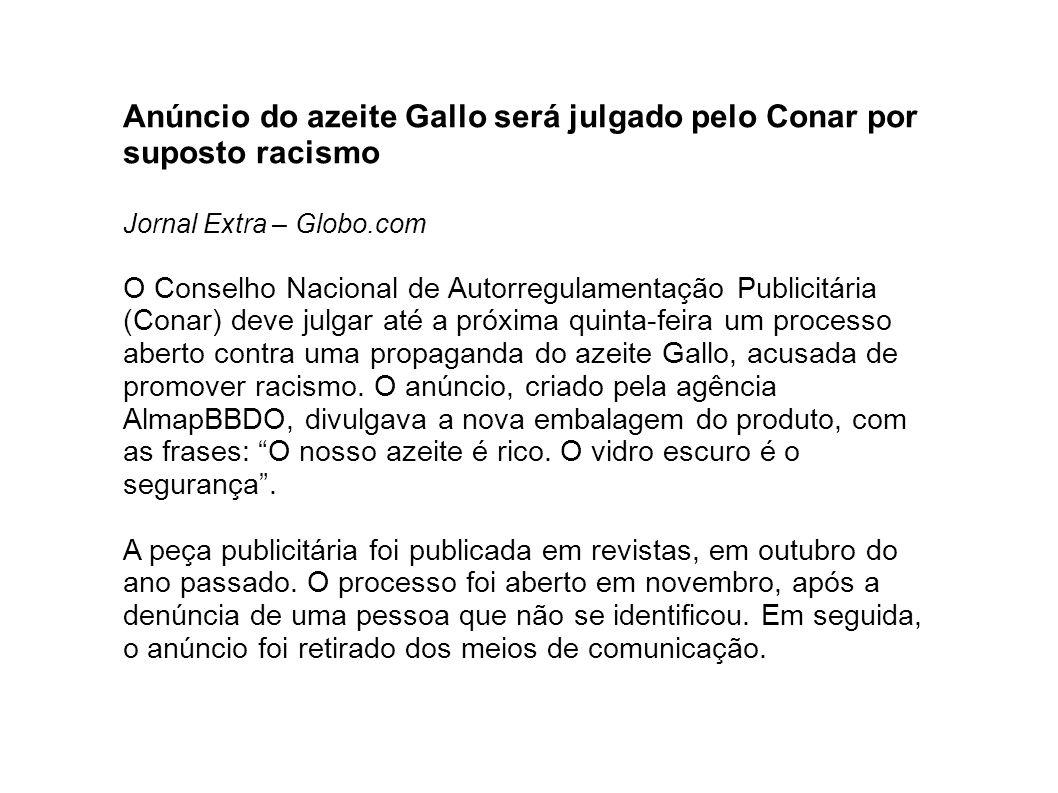 Anúncio do azeite Gallo será julgado pelo Conar por suposto racismo Jornal Extra – Globo.com O Conselho Nacional de Autorregulamentação Publicitária (