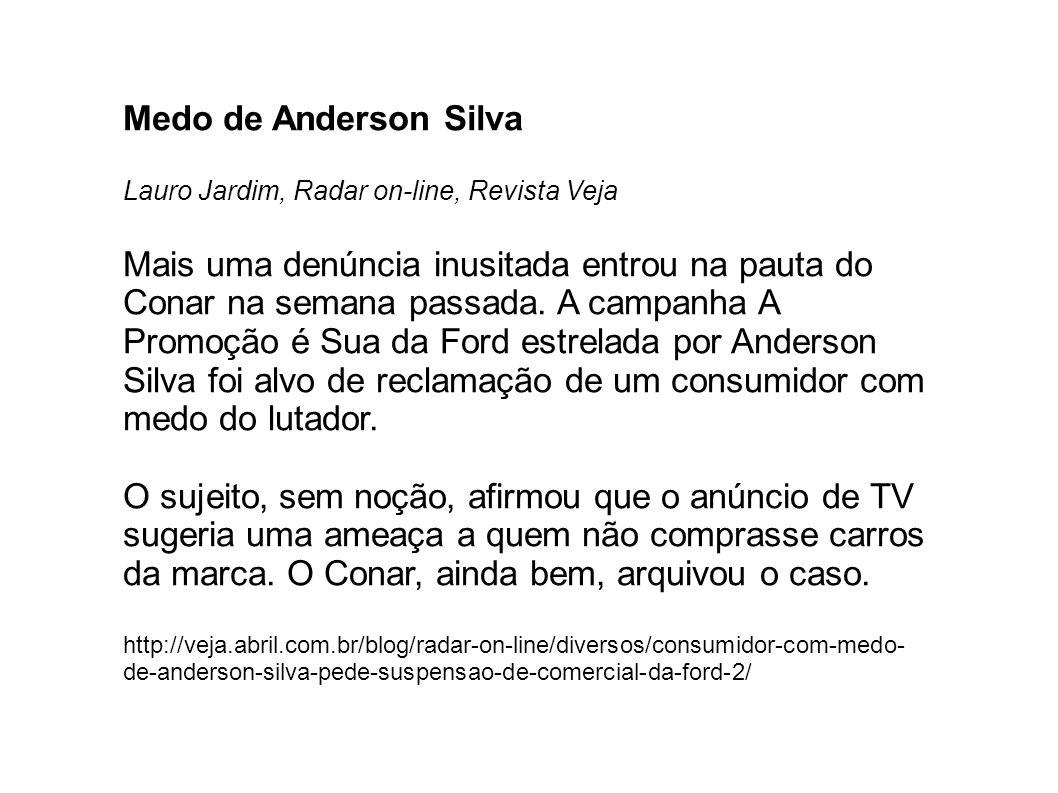 Medo de Anderson Silva Lauro Jardim, Radar on-line, Revista Veja Mais uma denúncia inusitada entrou na pauta do Conar na semana passada.