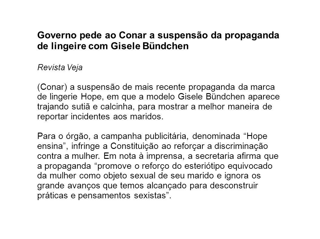 Governo pede ao Conar a suspensão da propaganda de lingeire com Gisele Bündchen Revista Veja (Conar) a suspensão de mais recente propaganda da marca d