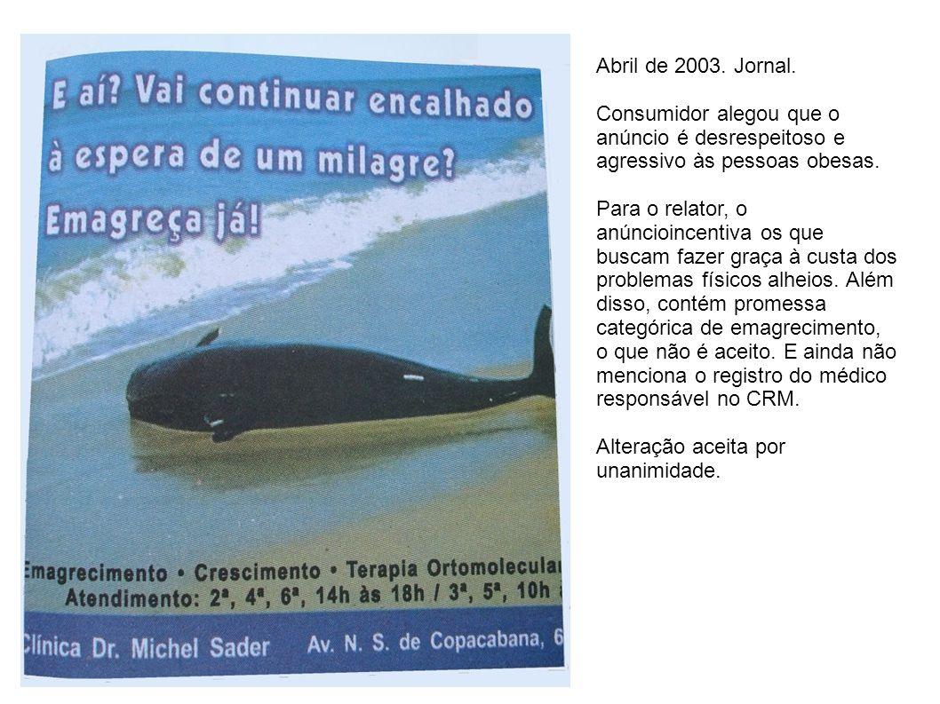 Abril de 2003. Jornal. Consumidor alegou que o anúncio é desrespeitoso e agressivo às pessoas obesas. Para o relator, o anúncioincentiva os que buscam
