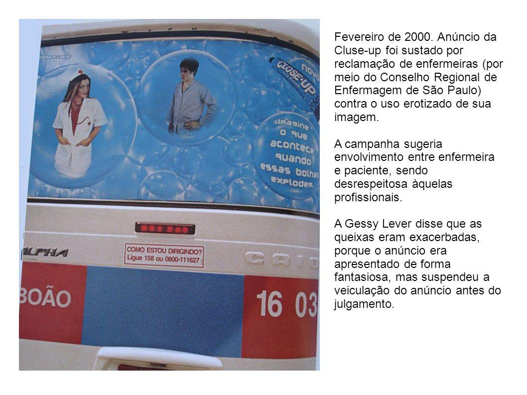 Fevereiro de 2000. Anúncio da Cluse-up foi sustado por reclamação de enfermeiras (por meio do Conselho Regional de Enfermagem de São Paulo) contra o u
