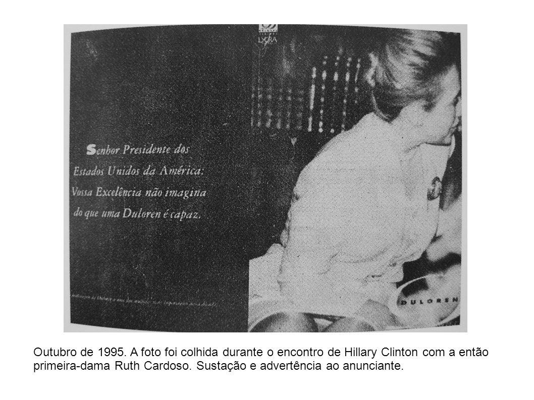 Outubro de 1995. A foto foi colhida durante o encontro de Hillary Clinton com a então primeira-dama Ruth Cardoso. Sustação e advertência ao anunciante