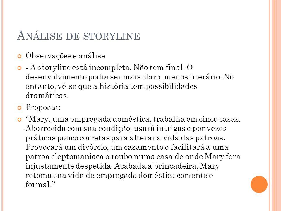 A NÁLISE DE STORYLINE Observações e análise - A storyline está incompleta. Não tem final. O desenvolvimento podia ser mais claro, menos literário. No