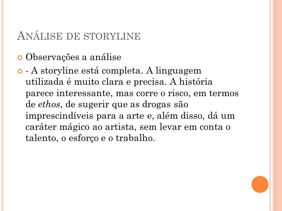 A NÁLISE DE STORYLINE Observações a análise - A storyline está completa. A linguagem utilizada é muito clara e precisa. A história parece interessante