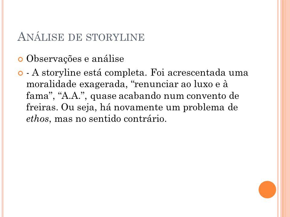 A NÁLISE DE STORYLINE Observações e análise - A storyline está completa. Foi acrescentada uma moralidade exagerada, renunciar ao luxo e à fama, A.A.,