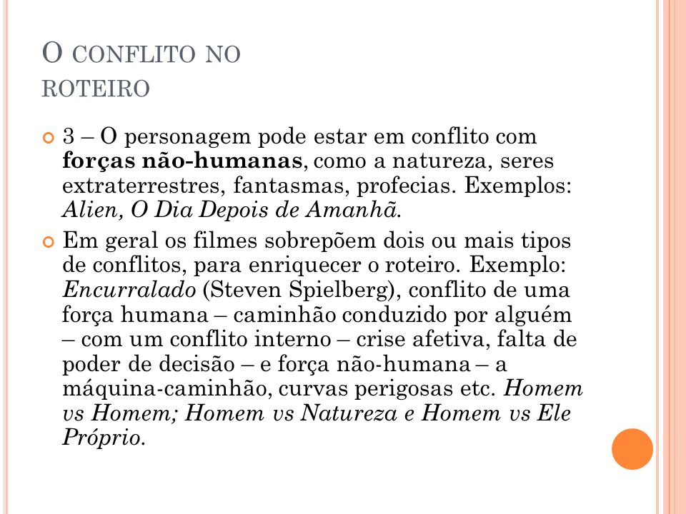 O CONFLITO NO ROTEIRO 3 – O personagem pode estar em conflito com forças não-humanas, como a natureza, seres extraterrestres, fantasmas, profecias. Ex