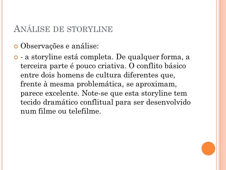 A NÁLISE DE STORYLINE Observações e análise: - a storyline está completa. De qualquer forma, a terceira parte é pouco criativa. O conflito básico entr