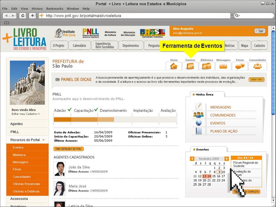 Portal + Livro + Leitura nos Estados e Municípios http://www.pnll.gov.br/portalmaislivroeleitura Ferramenta de Eventos