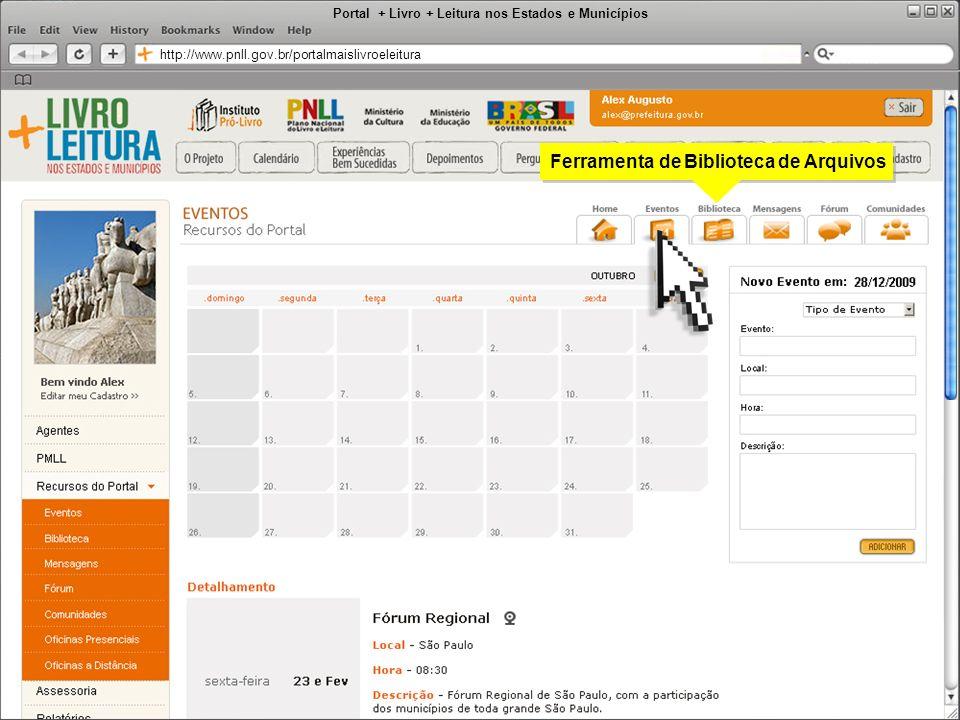 Portal + Livro + Leitura nos Estados e Municípios http://www.pnll.gov.br/portalmaislivroeleitura Ferramenta de Biblioteca de Arquivos