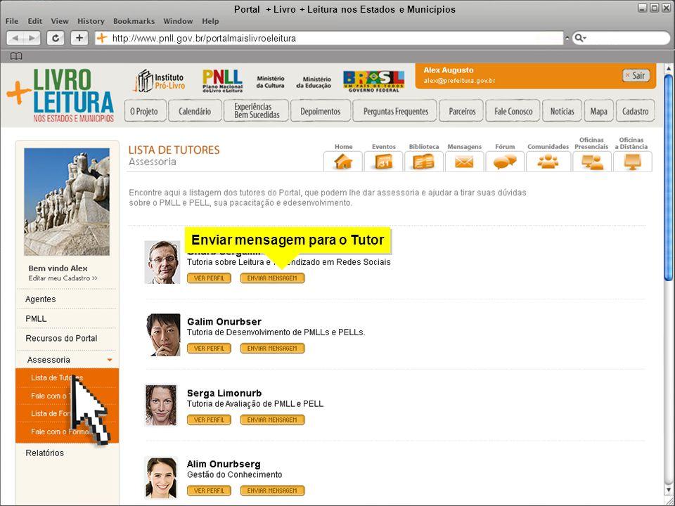 Portal + Livro + Leitura nos Estados e Municípios http://www.pnll.gov.br/portalmaislivroeleitura Enviar mensagem para o Tutor