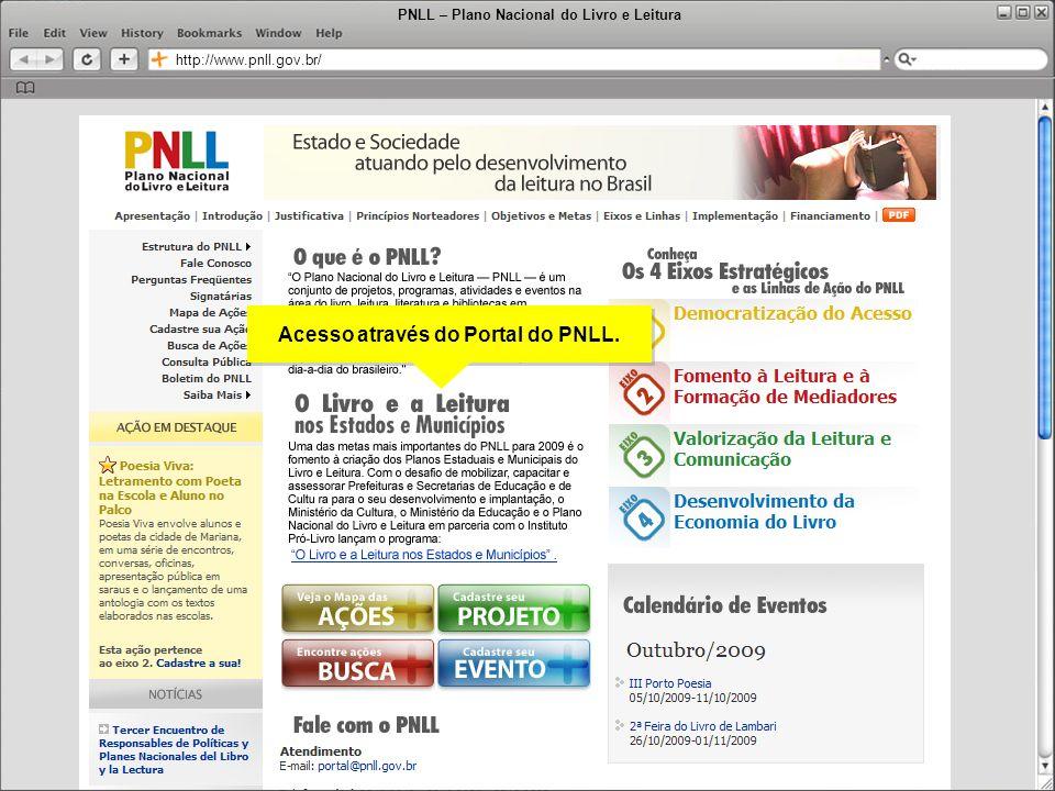 PNLL – Plano Nacional do Livro e Leitura http://www.pnll.gov.br/ Acesso através do Portal do PNLL.