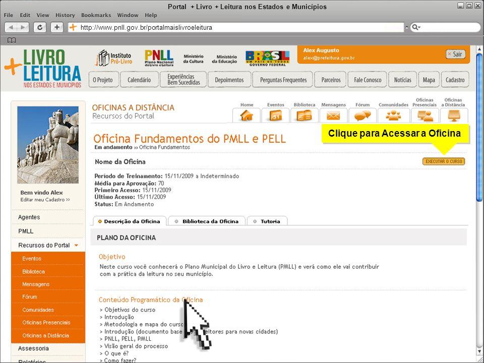 Portal + Livro + Leitura nos Estados e Municípios http://www.pnll.gov.br/portalmaislivroeleitura Clique para Acessar a Oficina