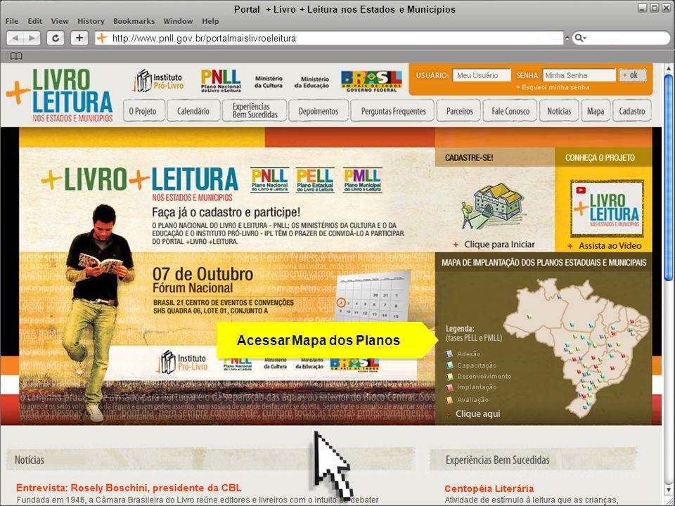 Portal + Livro + Leitura nos Estados e Municípios http://www.pnll.gov.br/portalmaislivroeleitura Acessar Mapa dos Planos