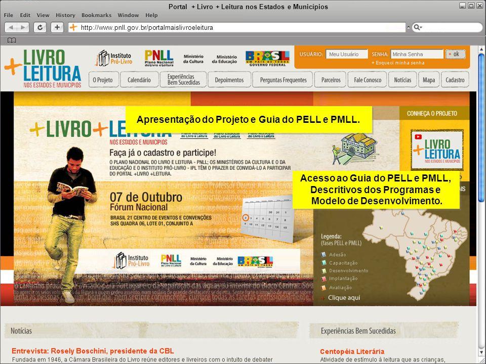 Portal + Livro + Leitura nos Estados e Municípios http://www.pnll.gov.br/portalmaislivroeleitura Apresentação do Projeto e Guia do PELL e PMLL. Acesso