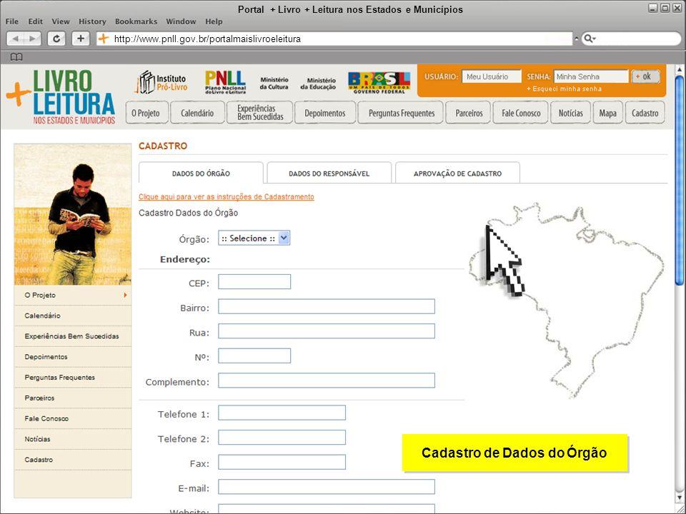 Portal + Livro + Leitura nos Estados e Municípios http://www.pnll.gov.br/portalmaislivroeleitura Cadastro de Dados do Órgão