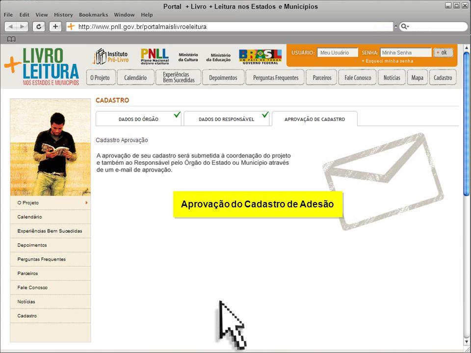 Portal + Livro + Leitura nos Estados e Municípios http://www.pnll.gov.br/portalmaislivroeleitura Aprovação do Cadastro de Adesão