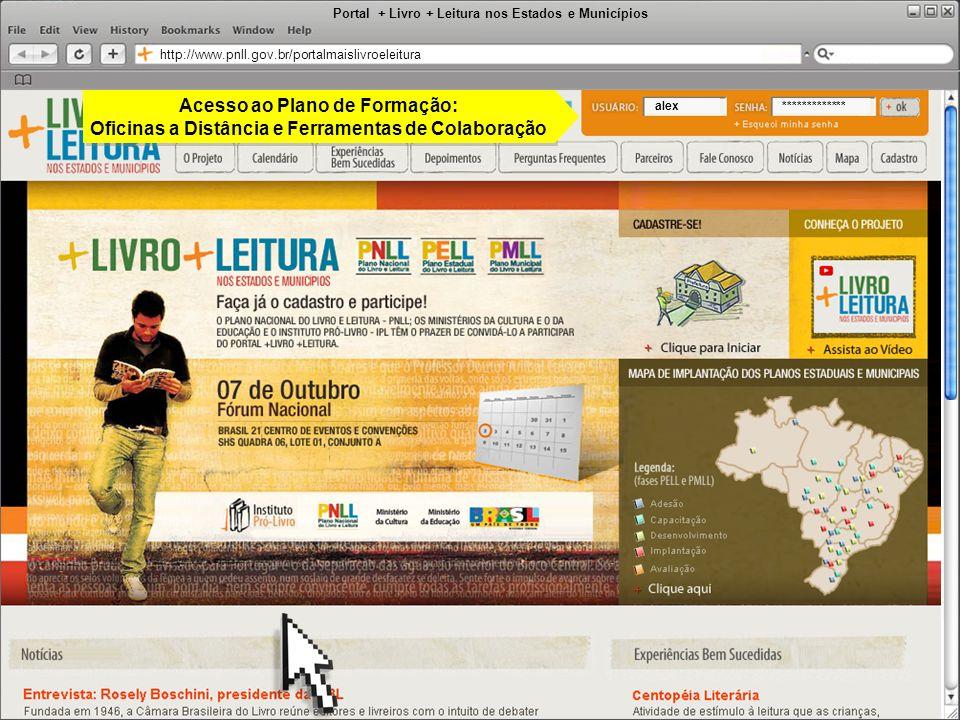 Portal + Livro + Leitura nos Estados e Municípios http://www.pnll.gov.br/portalmaislivroeleitura alex************* Acesso ao Plano de Formação: Oficin