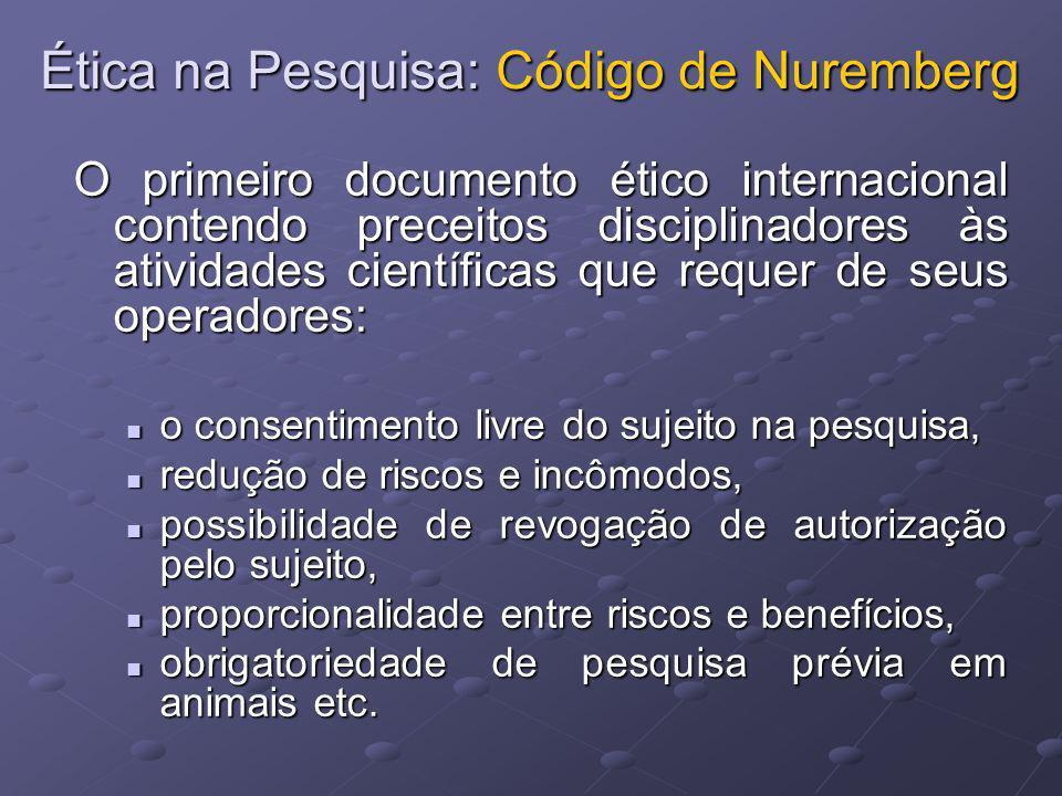Ética na Pesquisa: Código de Nuremberg O primeiro documento ético internacional contendo preceitos disciplinadores às atividades científicas que reque