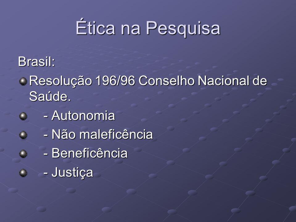 Ética na Pesquisa Brasil: Resolução 196/96 Conselho Nacional de Saúde. - Autonomia - Autonomia - Não maleficência - Não maleficência - Beneficência -
