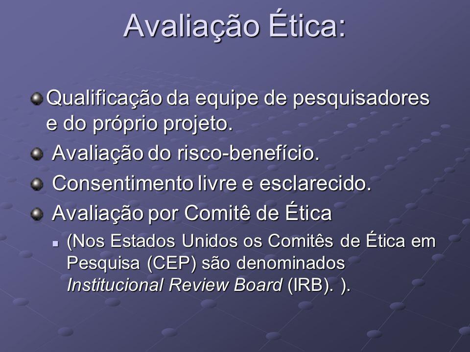 Avaliação Ética: Qualificação da equipe de pesquisadores e do próprio projeto. Avaliação do risco-benefício. Avaliação do risco-benefício. Consentimen