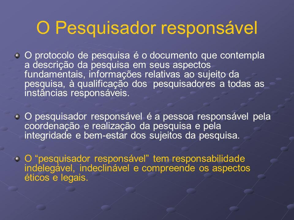O Pesquisador responsável O protocolo de pesquisa é o documento que contempla a descrição da pesquisa em seus aspectos fundamentais, informações relat