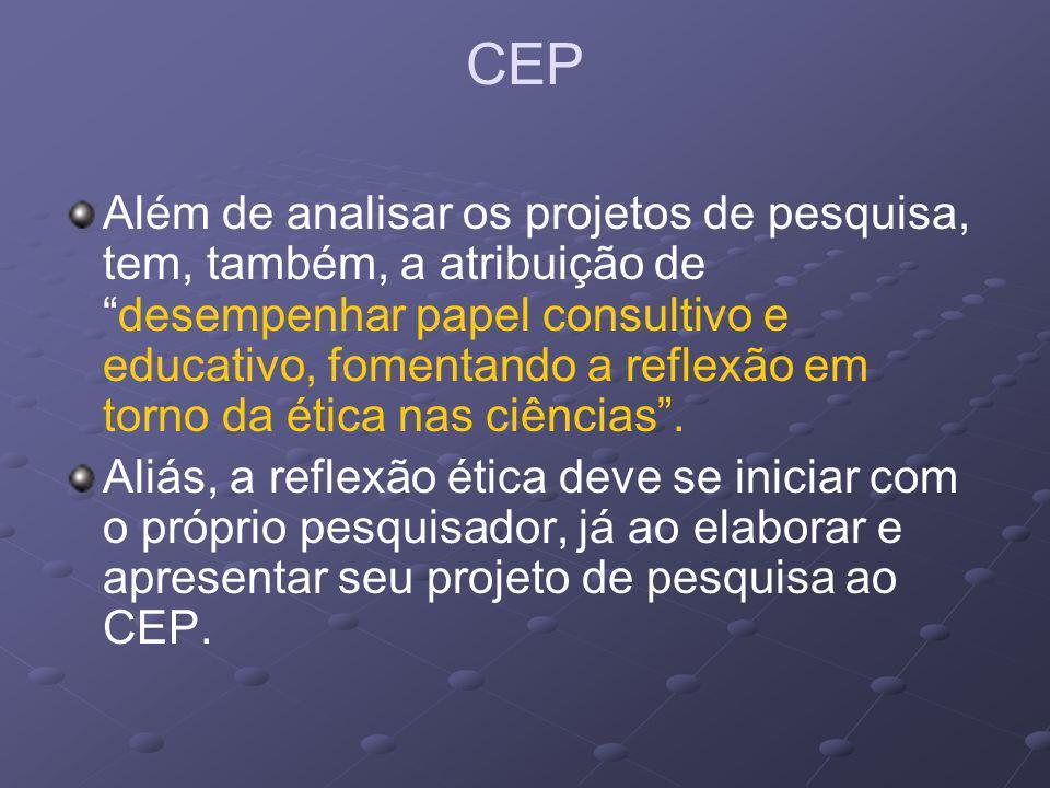 CEP Além de analisar os projetos de pesquisa, tem, também, a atribuição dedesempenhar papel consultivo e educativo, fomentando a reflexão em torno da