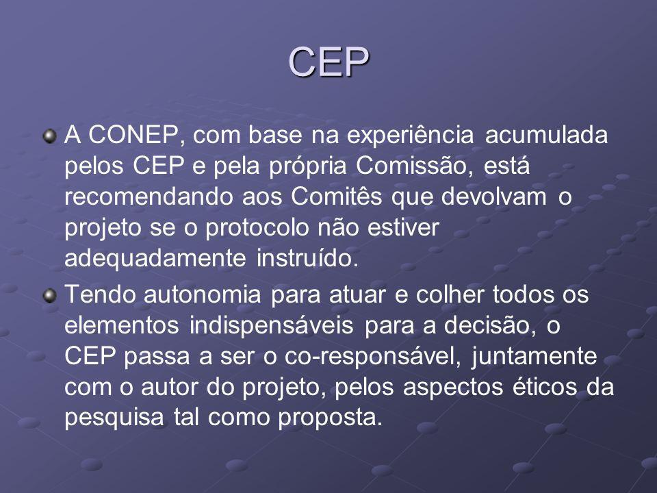 CEP A CONEP, com base na experiência acumulada pelos CEP e pela própria Comissão, está recomendando aos Comitês que devolvam o projeto se o protocolo