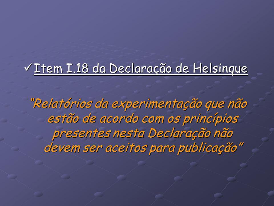 Item I.18 da Declaração de Helsinque Item I.18 da Declaração de Helsinque Relatórios da experimentação que não estão de acordo com os princípios prese