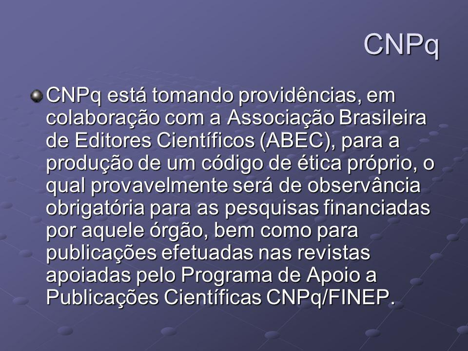 CNPq CNPq está tomando providências, em colaboração com a Associação Brasileira de Editores Científicos (ABEC), para a produção de um código de ética