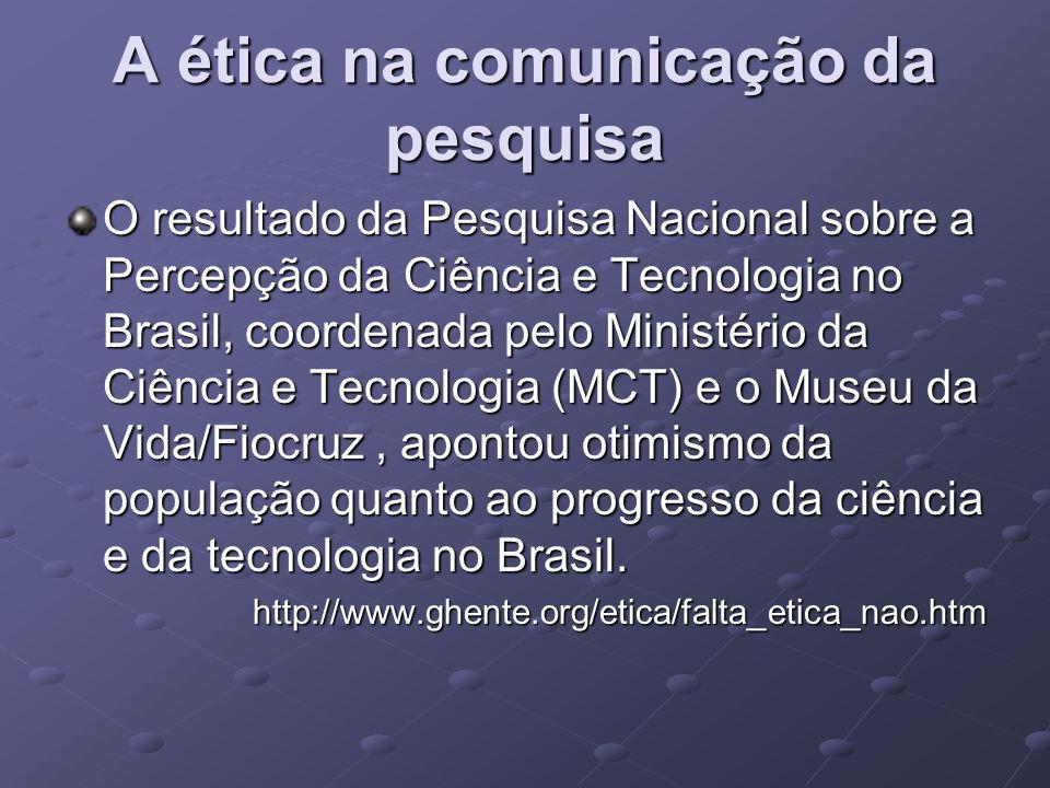 O resultado da Pesquisa Nacional sobre a Percepção da Ciência e Tecnologia no Brasil, coordenada pelo Ministério da Ciência e Tecnologia (MCT) e o Mus