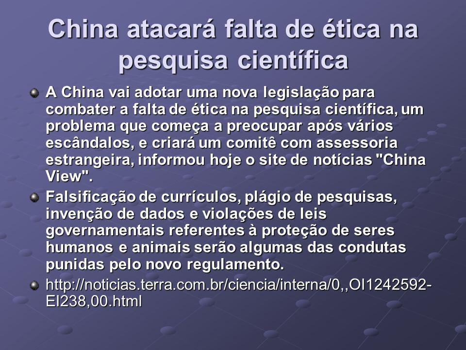 China atacará falta de ética na pesquisa científica A China vai adotar uma nova legislação para combater a falta de ética na pesquisa científica, um p