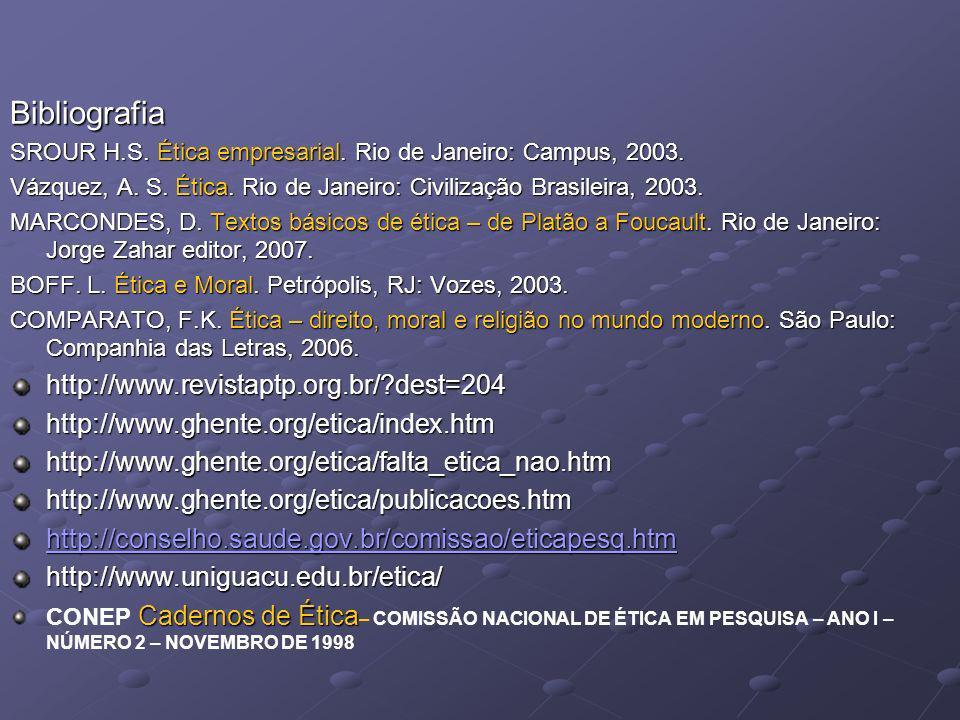 Bibliografia SROUR H.S. Ética empresarial. Rio de Janeiro: Campus, 2003. Vázquez, A. S. Ética. Rio de Janeiro: Civilização Brasileira, 2003. MARCONDES