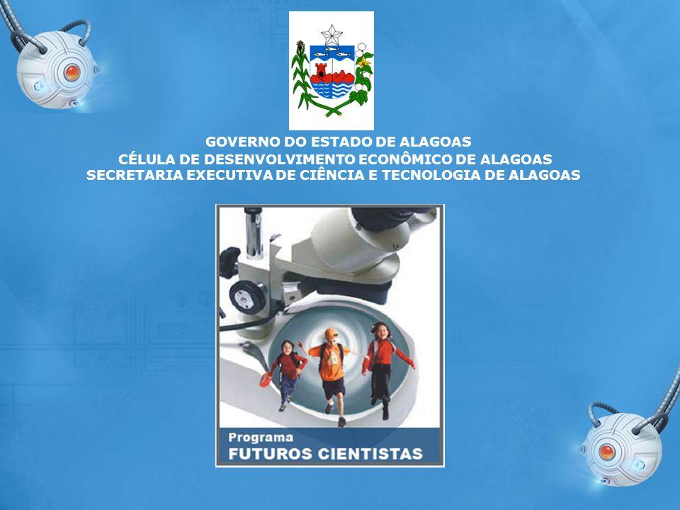 GOVERNO DO ESTADO DE ALAGOAS CÉLULA DE DESENVOLVIMENTO ECONÔMICO DE ALAGOAS SECRETARIA EXECUTIVA DE CIÊNCIA E TECNOLOGIA DE ALAGOAS