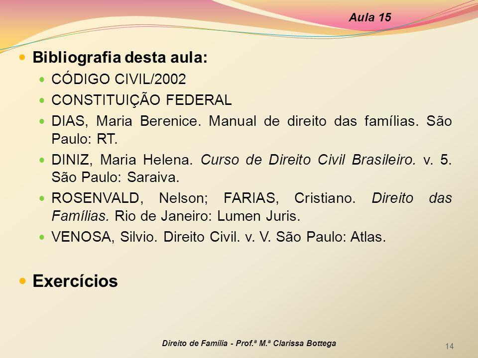 Bibliografia desta aula: CÓDIGO CIVIL/2002 CONSTITUIÇÃO FEDERAL DIAS, Maria Berenice. Manual de direito das famílias. São Paulo: RT. DINIZ, Maria Hele