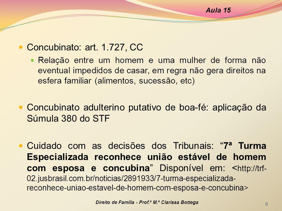 Concubinato: art. 1.727, CC Relação entre um homem e uma mulher de forma não eventual impedidos de casar, em regra não gera direitos na esfera familia