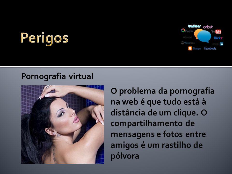Pornografia virtual O problema da pornografia na web é que tudo está à distância de um clique.