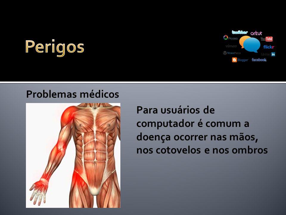 Problemas médicos Para usuários de computador é comum a doença ocorrer nas mãos, nos cotovelos e nos ombros