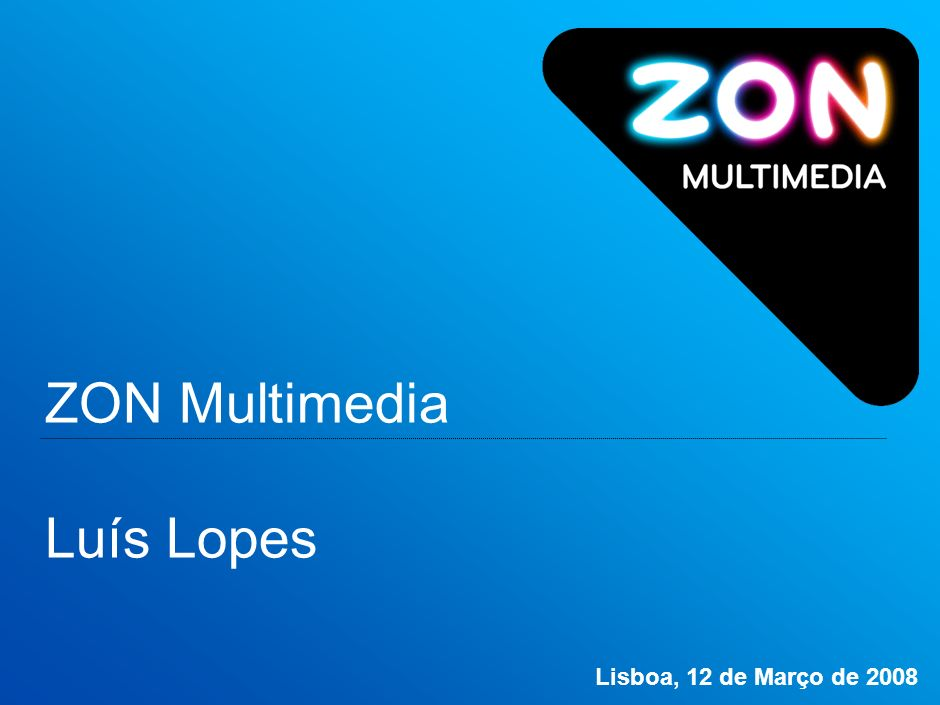 ZON Multimedia Luís Lopes Lisboa, 12 de Março de 2008