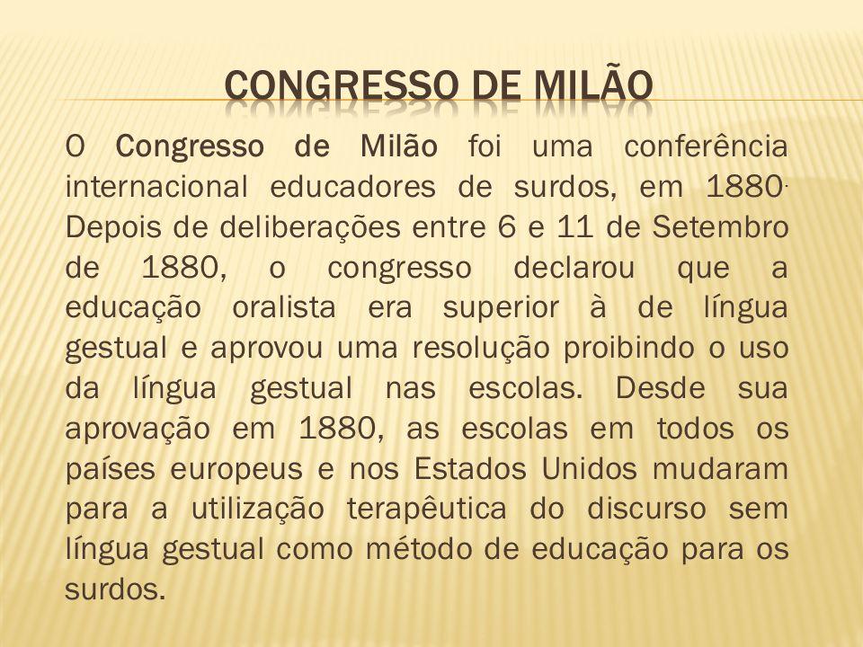 O Congresso de Milão foi uma conferência internacional educadores de surdos, em 1880. Depois de deliberações entre 6 e 11 de Setembro de 1880, o congr
